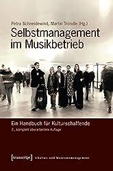 Selbstmanagement im Musikbetrieb: Ein Handbuch für Kulturschaffende (2., komplett überarbeitete Auflage) (Schriften zum Kultur- und Museumsmanagement)