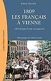 1809, les Français à Vienne: Chronique d'une occupation