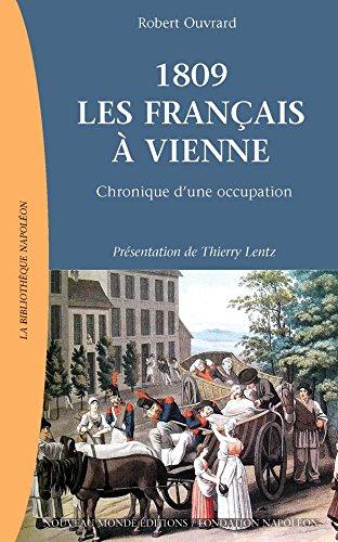 1809, les Français à Vienne: Chronique d'une occupation (La Bibliothèque Napoléon) par Robert Ouvrard