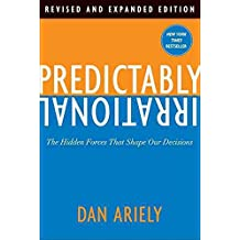 [(Predictably Irrational : The Hidden Forces That Shape Our Decisions)] [Author: Dan Ariely] published on (July, 2011)