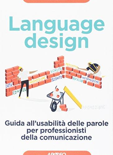 Language design. Guida all'usabilità delle parole per professionisti della comunicazione (Guida completa) por Yvonne Bindi