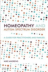 Homeopathy and Autism Spectrum Disorder: A Guide for Practitioners and Families by Mike Andrews (2014-06-21)