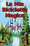 La Mia Bicicletta Magica: Un libro per bambini