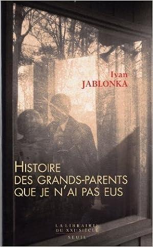 Histoire des grands-parents que je n'ai pas eus : Une enquête de Ivan Jablonka ( 5 janvier 2012 )
