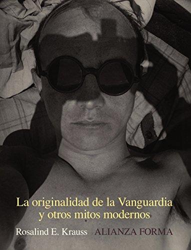 La originalidad de la Vanguardia y otros mitos modernos (Alianza Forma (Af)) por Rosalind Krauss