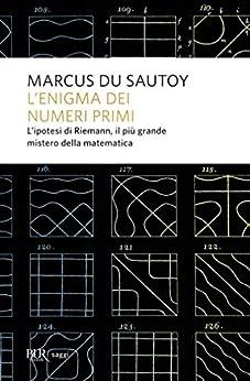 L'enigma dei numeri primi: L'ipotesi di Riemann, il più grande mistero della matematica (BUR grandi saggi) di [Du Sautoy, Marcus]