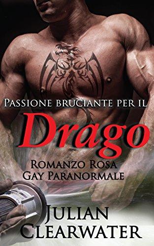 Passione bruciante per il Drago: Romanzo Rosa Gay Paranormale