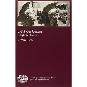 L'età Dei Cesari. Le Legioni E L'impero