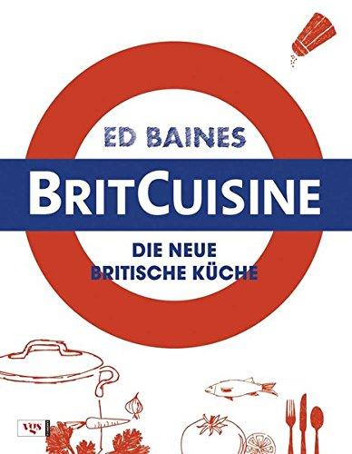 BritCuisine: Die neue britische Küche