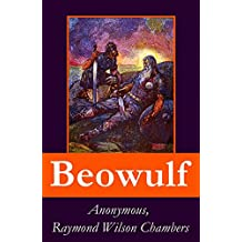Beowulf: complete bilingual edition including the original anglo-saxon edition + 3 modern english translations + an extensive study of the poem + footnotes, ... and alphabetical glossary (English Edition)
