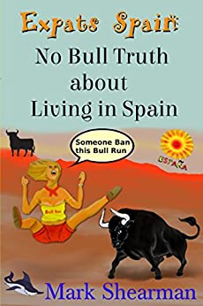 Expats Spain: No Bull Truth about Living in Spain by [Shearman, Mark]
