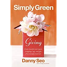 Simply Green Giving: Create Beautiful and Organic Wrappings, Tags, and Gifts from Everyday Materials by Danny Seo (2006-09-05)