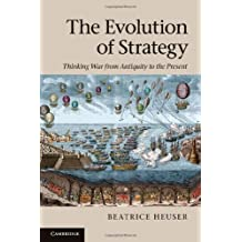 The Evolution of Strategy: Thinking War from Antiquity to the Present by Beatrice Heuser (2010-11-30)