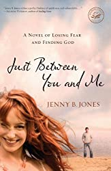 Just Between You and Me: A Novel of Losing Fear and Finding God (Women of Faith (Thomas Nelson)) by Jenny B. Jones (2009-08-31)