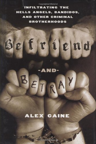 Befriend and Betray: Infiltrating the Hells Angels, Bandidos and Other Criminal Brotherhoods by Alex Caine (2009-02-17)