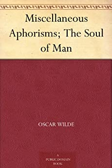Miscellaneous Aphorisms; The Soul of Man by [Wilde, Oscar]