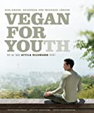 Vegan for Youth - Die Attila Hildmann Triät - Schlanker, gesünder und messbar jünger in 60 Tagen - Attila Hildmann