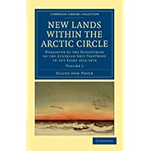 New Lands within the Arctic Circle 2 Volume Set: New Lands Within The Arctic Circle: Narrative of the Discoveries of the Austrian Ship Tegetthoff in ... Library Collection - Polar Exploration)