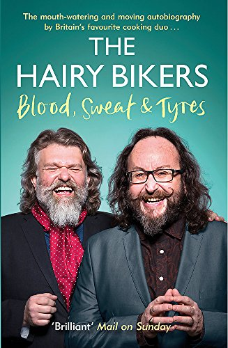 The Hairy Bikers Blood, Sweat and Tyres: The Autobiography (Hairy Bikers Cookbook)