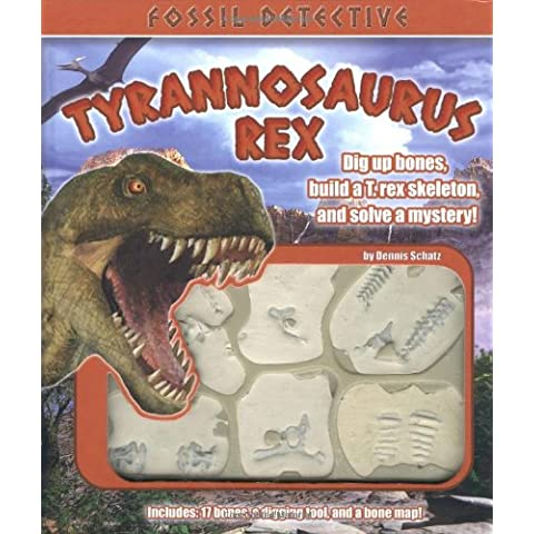 Fossil Detective Tyrannosaurus Rex: Dig up bones, build a T. Rex skeleton, and solve a mystery!