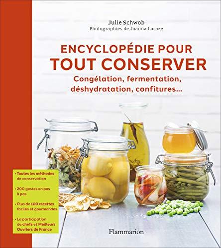 Encyclopédie pour tout conserver : Congélation, fermentation, déshydratation, confitures... par Julie Schwob