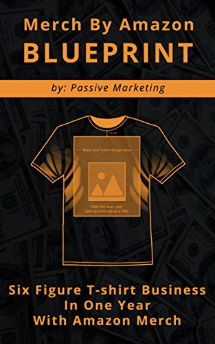 Merch by Amazon Blueprint: Six Figure T-Shirt Business In One Year With Amazon Merch (English Edition) por Passive Marketing