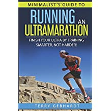 Minimalist's Guide to Running an Ultramarathon: Finish Your Ultra by Training Smarter, Not Harder!