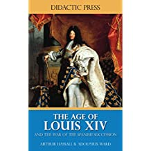 The Age of Louis XIV - and the War of the Spanish Succession (Illustrated) (English Edition)