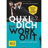 Quäl dich – Das Workout: Aufgeben ist keine Option (GU Einzeltitel Gesundheit/Fitness/Alternativheilkunde)