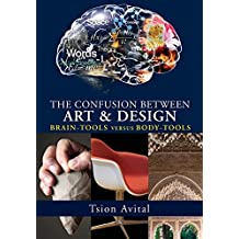 The Confusion between Art and Design: Brain-tools versus Body-tools (Vernon Series in Art)