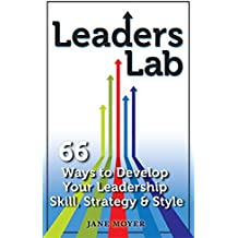 Leaders Lab: 66 Ways to Develop Your Leadership Skill, Strategy, and Style (English Edition)