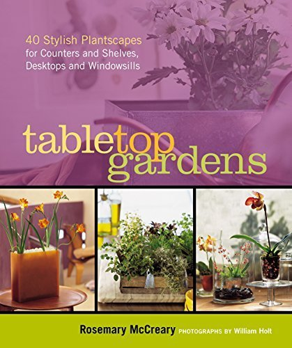 Tabletop Gardens: 40 Stylish Plantscapes for Counters and Shelves, Desktops and Windowsills by Sarah Dawson (40 Counter)