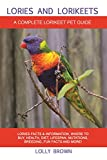 Lories and Lorikeets: Lories Facts & Information, where to buy, health, diet, lifespan, mutations, breeding, fun facts and more! A Complete Lorikeet Pet Guide