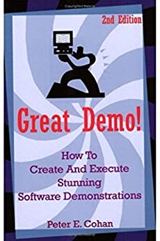 Great Demo!: How To Create And Execute Stunning Software Demonstrations by [Cohan, Peter E.]