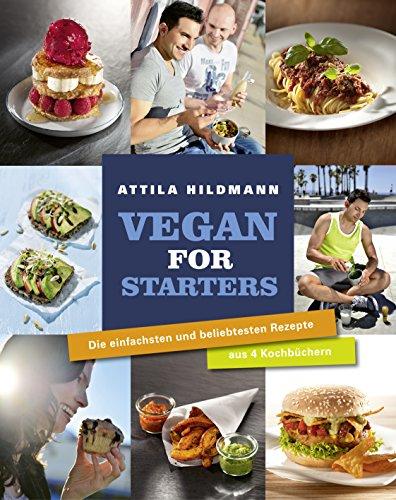 Vegan for Starters: Die einfachsten und beliebtesten Rezepte aus 4 Kochbüchern Köche Starter