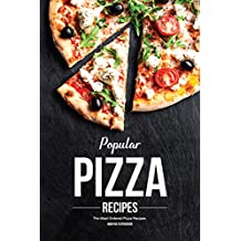 Popular Pizza Recipes: The Most Ordered Pizza Recipes (English Edition)