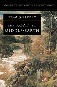 The Road to Middle-earth: How J. R. R. Tolkien created a new mythology by [Shippey, Tom]
