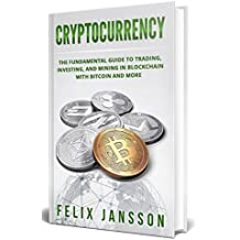 Cryptocurrency: The Fundamental Guide to Trading, Investing, and Mining in Blockchain with Bitcoin and more (Bitcoin, Ethereum, Litecoin, Ripple) (English Edition)