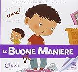 Le buone maniere. L'enciclopedia dei piccoli. Con adesivi. Ediz. illustrata