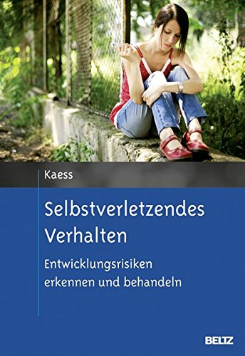 Selbstverletzendes Verhalten: Entwicklungsrisiken erkennen und behandeln (Risikofaktoren der Entwicklung im Kindes- und Jugendalter)
