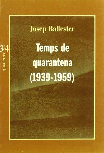 Temps de quarantena: Cultura i societat a la postguerra (1939-1959) (Quaderns 3i4) por Josep Ballester