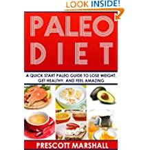 Paleo Diet: A Quick Start Paleo Guide to Lose Weight, Get Healthy, and Feel Amazing (The Ultimate Paleo Resource Guide for Beginners, Athletes, and Healthy People)