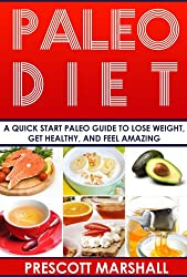 Paleo Diet: A Quick Start Paleo Guide to Lose Weight, Get Healthy, and Feel Amazing (The Ultimate Paleo Resource Guide for Beginners, Athletes, and Healthy People) (English Edition)