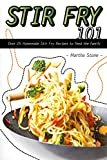 Stir Fry 101: Over 25 Homemade Stir Fry Recipes to Feed the Family (English Edition)
