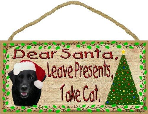 Dear Santa Leave Presents Take Cat Black Labrador Retriever Christmas Dog Lab Sign Plaque 5