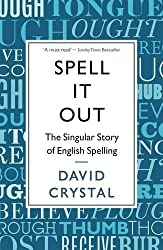 Spell It Out : The Singular Story of English Spelling