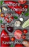 Siempre has comido vegano y no lo sabías: Más de 150 recetas veganas tradicionales, simples y baratas