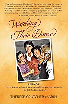 Watching Their Dance: Three Sisters, A Genetic Disease and Marrying into a Family At Risk for Huntington's (English Edition) di [Crutcher-Marin, Therese]