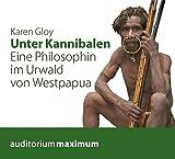 Unter Kannibalen: Eine Philosophin im Urwald von Westpapua -