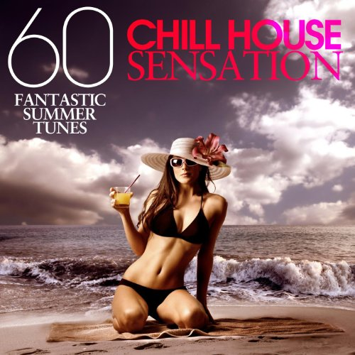 Chill House Sensation (60 Fantastic Summer Tunes)